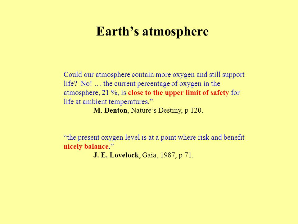 Earth's atmosphere Could our atmosphere contain more oxygen and still support life.