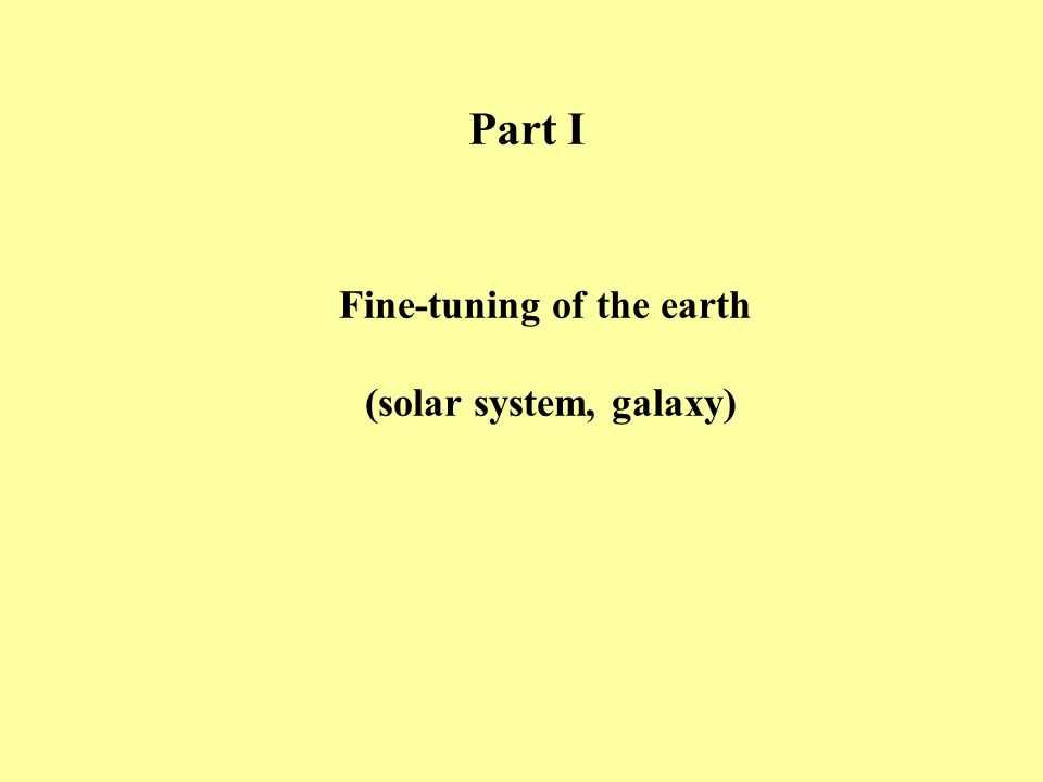Part I Fine-tuning of the earth (solar system, galaxy)