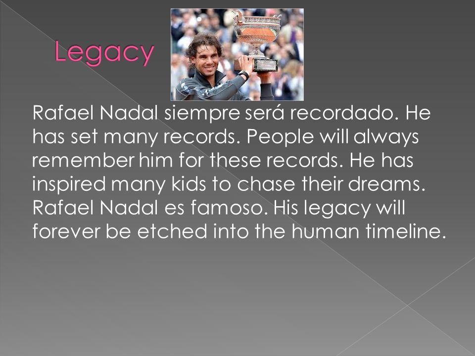 Rafael Nadal siempre será recordado. He has set many records.