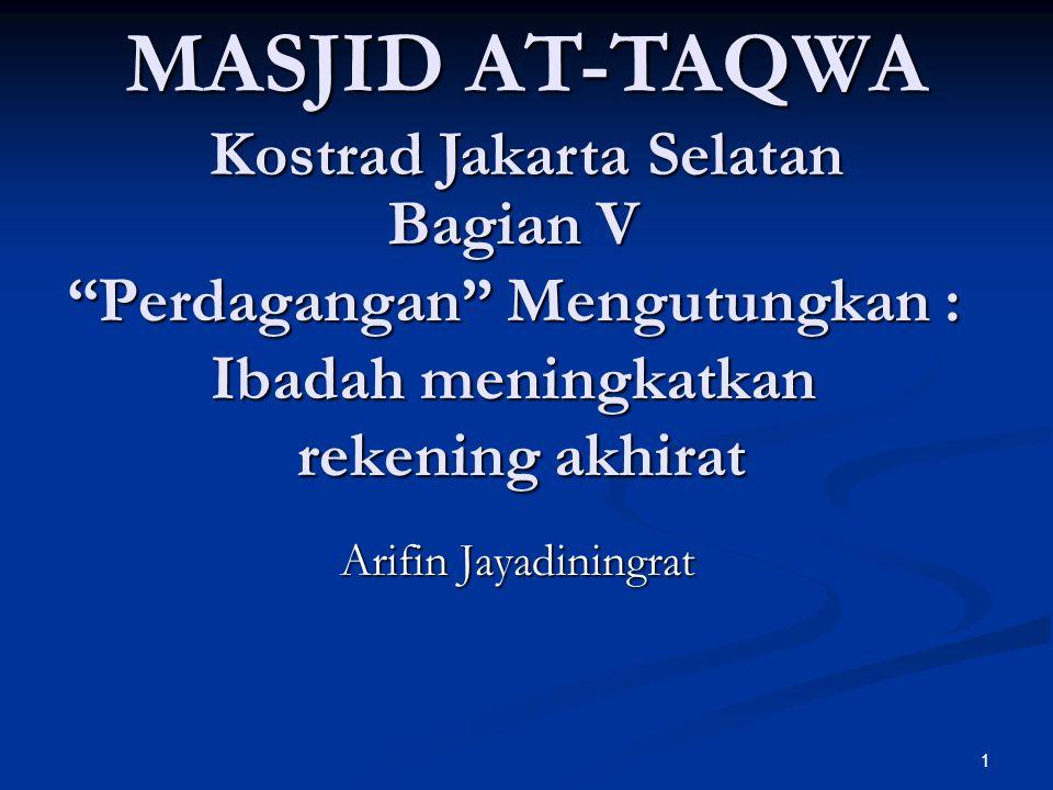"1 Bagian V ""Perdagangan"" Mengutungkan : Ibadah meningkatkan rekening akhirat Arifin Jayadiningrat MASJID AT-TAQWA Kostrad Jakarta Selatan"