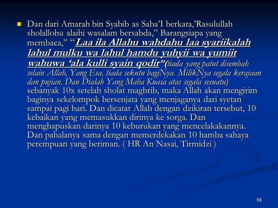 """10 Dan dari Amarah bin Syabib as Saba'I berkata,'Rasulullah sholallohu alaihi wasalam bersabda,"""" Barangsiapa yang membaca,"""" """"Laa ila Allahu wahdahu la"""