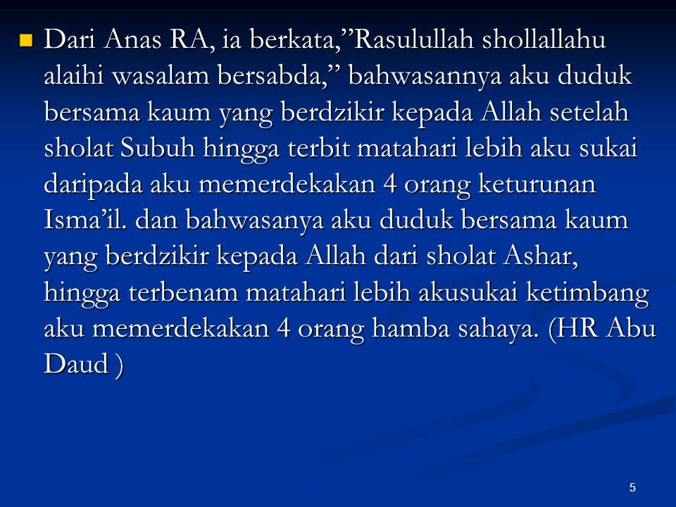 "5 Dari Anas RA, ia berkata,""Rasulullah shollallahu alaihi wasalam bersabda,"" bahwasannya aku duduk bersama kaum yang berdzikir kepada Allah setelah sh"