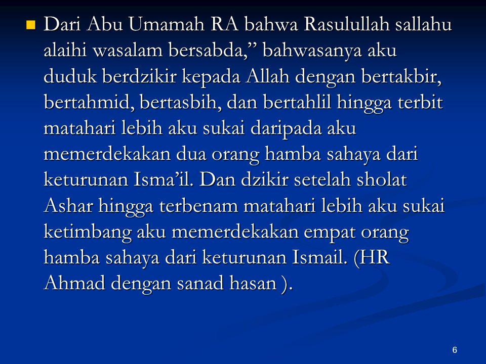 """6 Dari Abu Umamah RA bahwa Rasulullah sallahu alaihi wasalam bersabda,"""" bahwasanya aku duduk berdzikir kepada Allah dengan bertakbir, bertahmid, berta"""