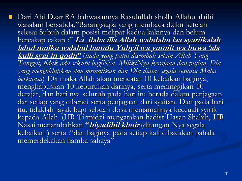"""7 Dari Abi Dzar RA bahwasannya Rasulullah sholla Allahu alaihi wasalam bersabda,""""Barangsiapa yang membaca dzikir setelah selesai Subuh dalam posisi me"""