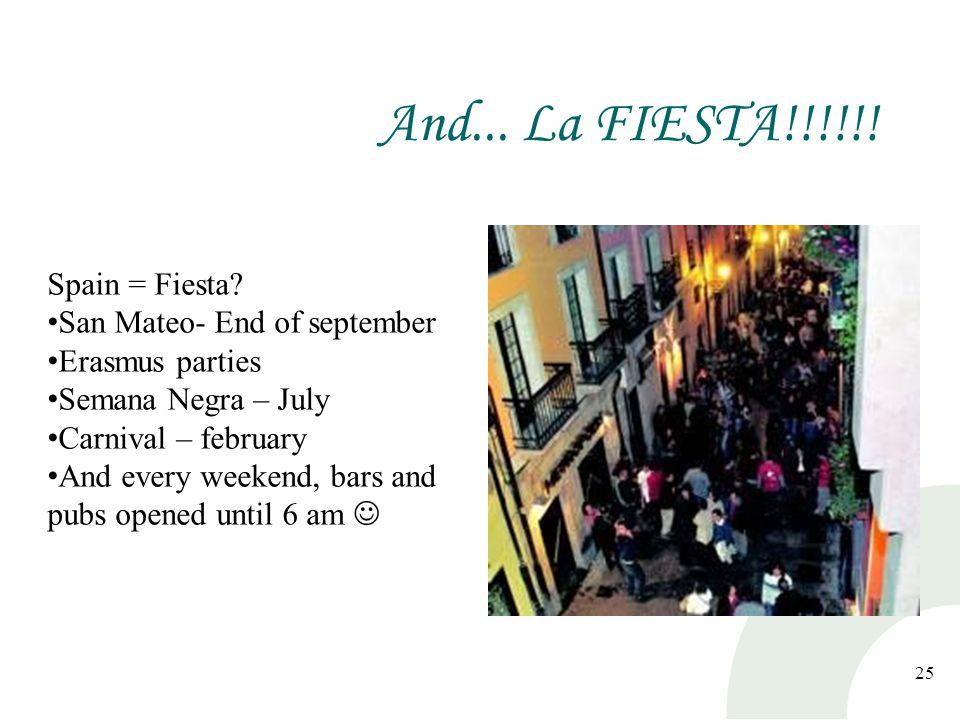 And... La FIESTA!!!!!! 25 Spain = Fiesta? San Mateo- End of september Erasmus parties Semana Negra – July Carnival – february And every weekend, bars