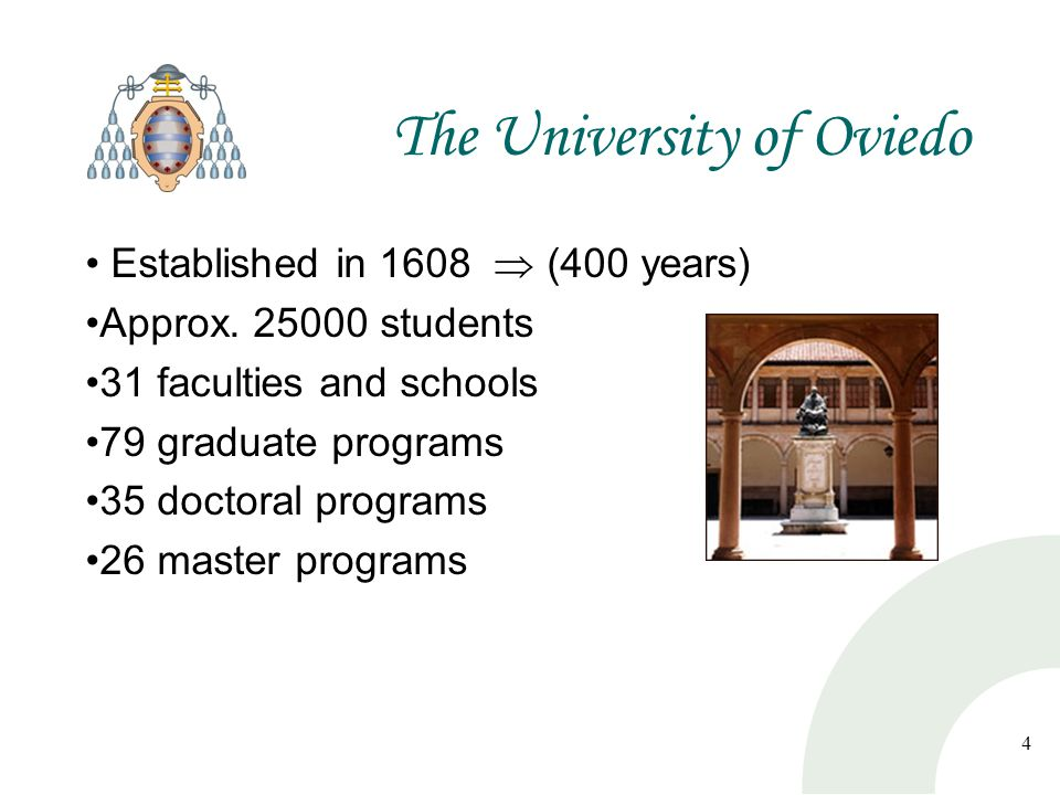 4 The University of Oviedo Established in 1608  (400 years) Approx.