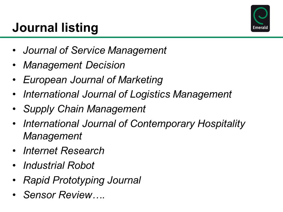 Journal listing Journal of Service Management Management Decision European Journal of Marketing International Journal of Logistics Management Supply Chain Management International Journal of Contemporary Hospitality Management Internet Research Industrial Robot Rapid Prototyping Journal Sensor Review….