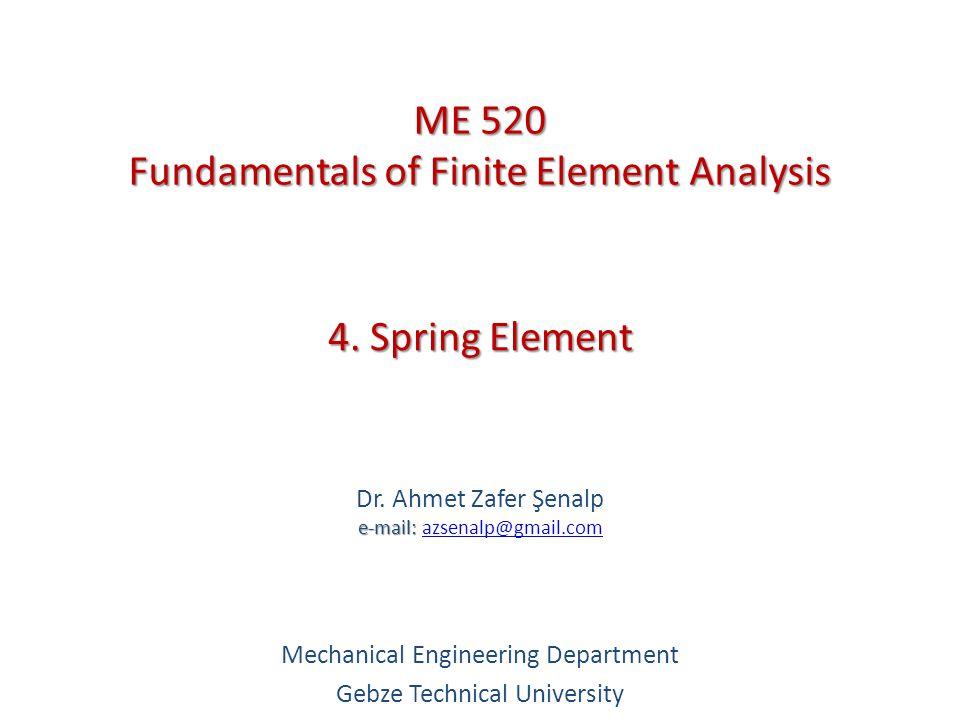1-D Line Element (Spring, truss, beam, pipe,...,etc.) 2-D Plane Element (Membrane, plate, shell,...,etc.) Types of Finite Elements ME 520 Dr.