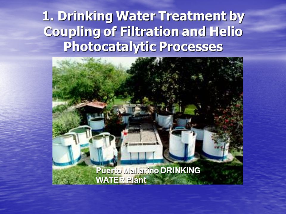 1. Drinking Water Treatment by Coupling of Filtration and Helio Photocatalytic Processes Puerto Mallarino DRINKING WATER Plant