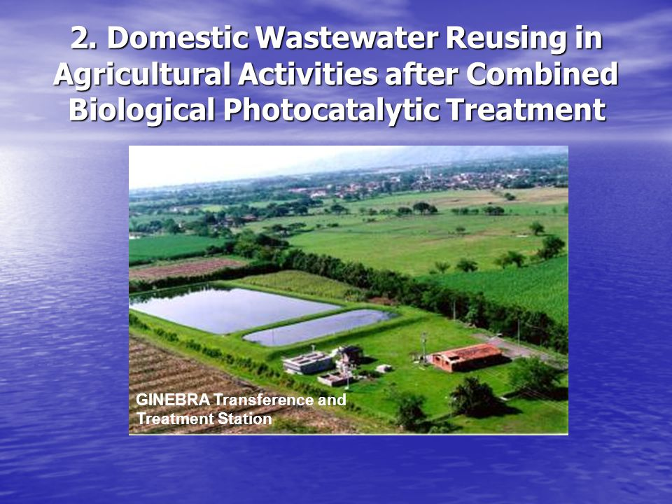 2. Domestic Wastewater Reusing in Agricultural Activities after Combined Biological Photocatalytic Treatment GINEBRA Transference and Treatment Statio