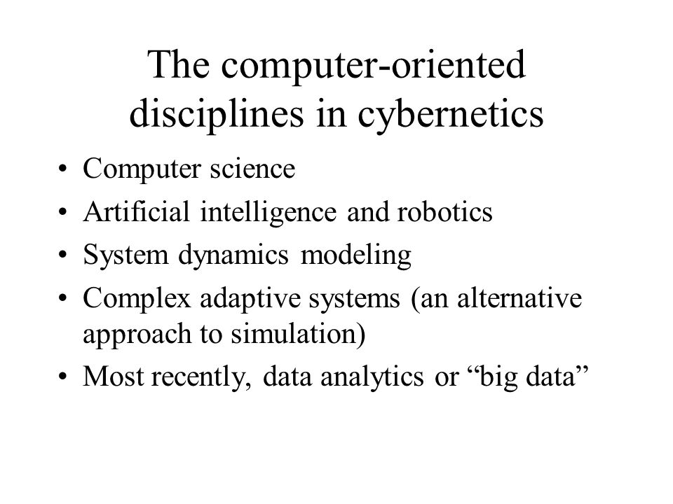 The computer-oriented disciplines in cybernetics Computer science Artificial intelligence and robotics System dynamics modeling Complex adaptive syste
