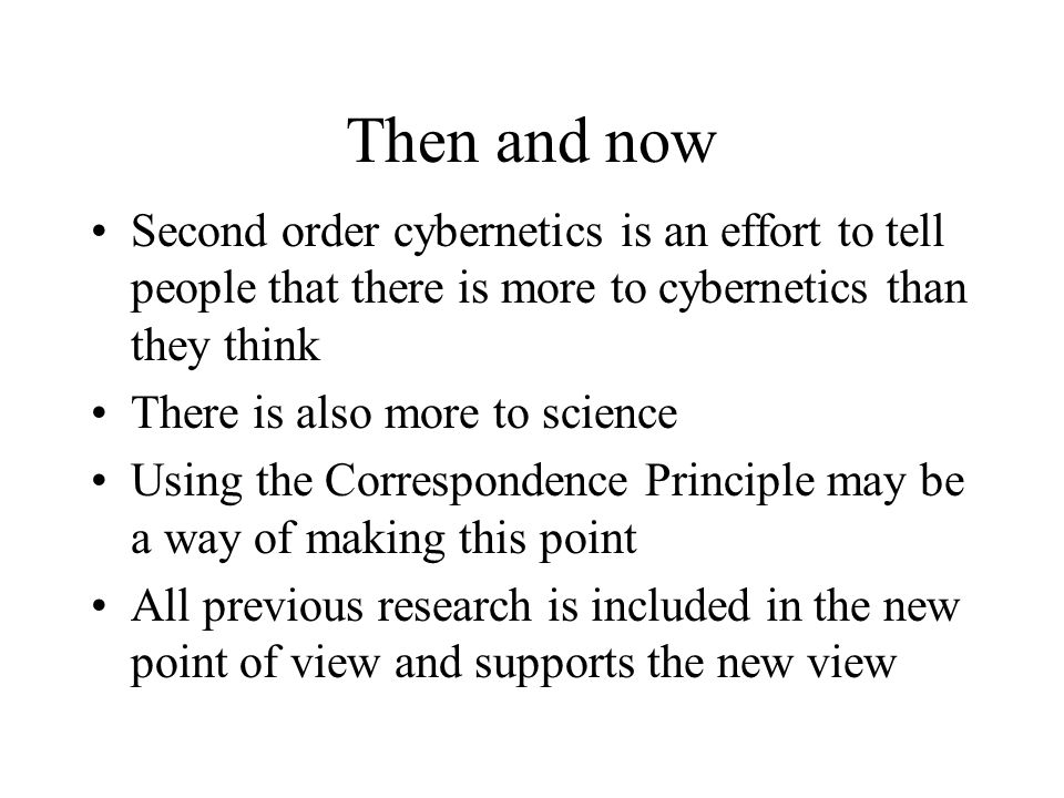 Then and now Second order cybernetics is an effort to tell people that there is more to cybernetics than they think There is also more to science Usin