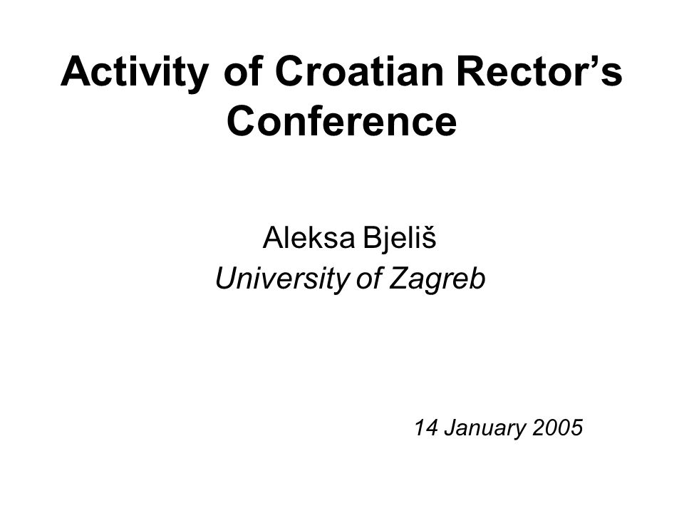 Activity of Croatian Rector's Conference Aleksa Bjeliš University of Zagreb 14 January 2005