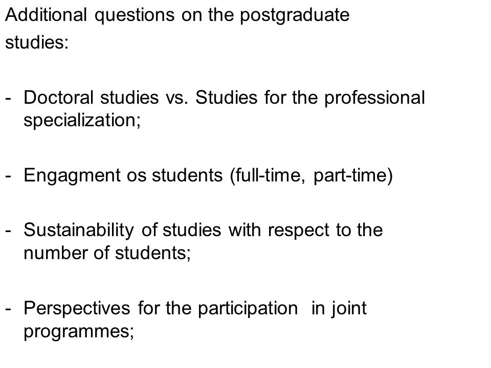 Additional questions on the postgraduate studies: -Doctoral studies vs.