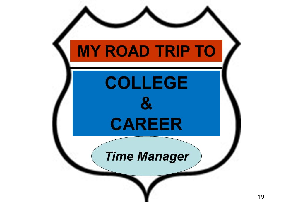 19 MY ROAD TRIP TO Time Manager COLLEGE & CAREER