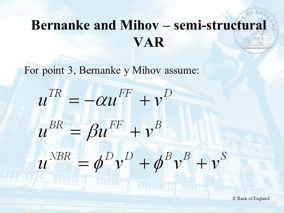 © Bank of England Bernanke and Mihov – semi-structural VAR For point 3, Bernanke y Mihov assume: