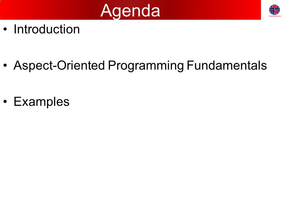 Agenda Introduction Aspect-Oriented Programming Fundamentals Examples