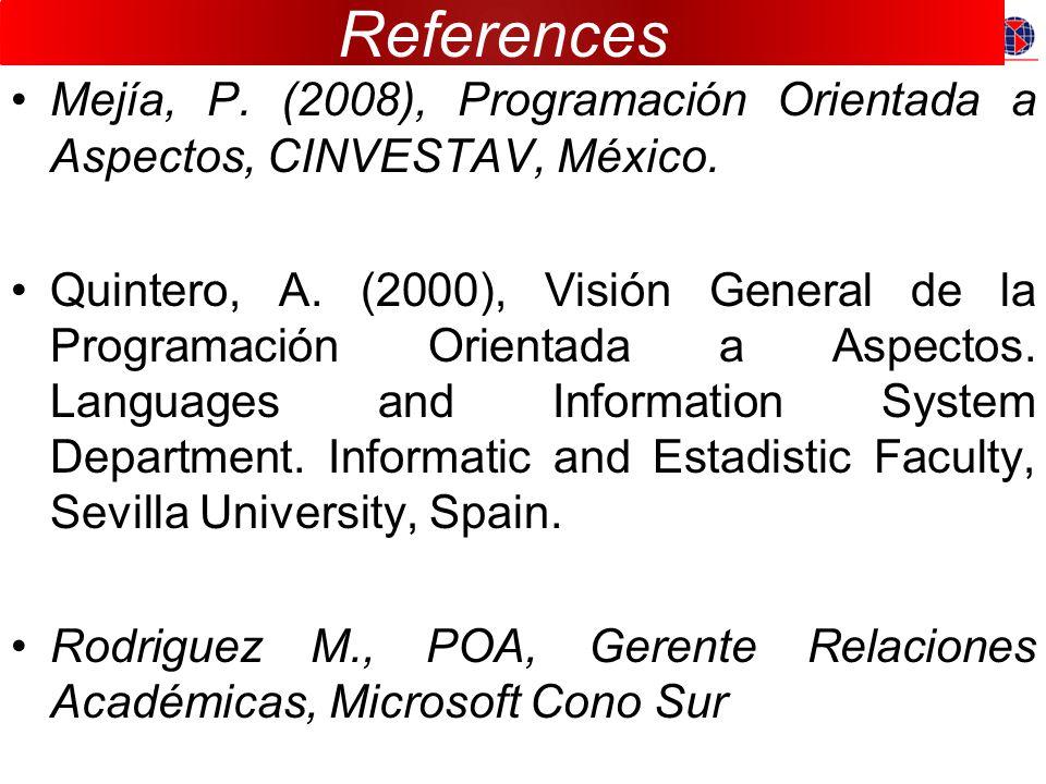 References Mejía, P. (2008), Programación Orientada a Aspectos, CINVESTAV, México.