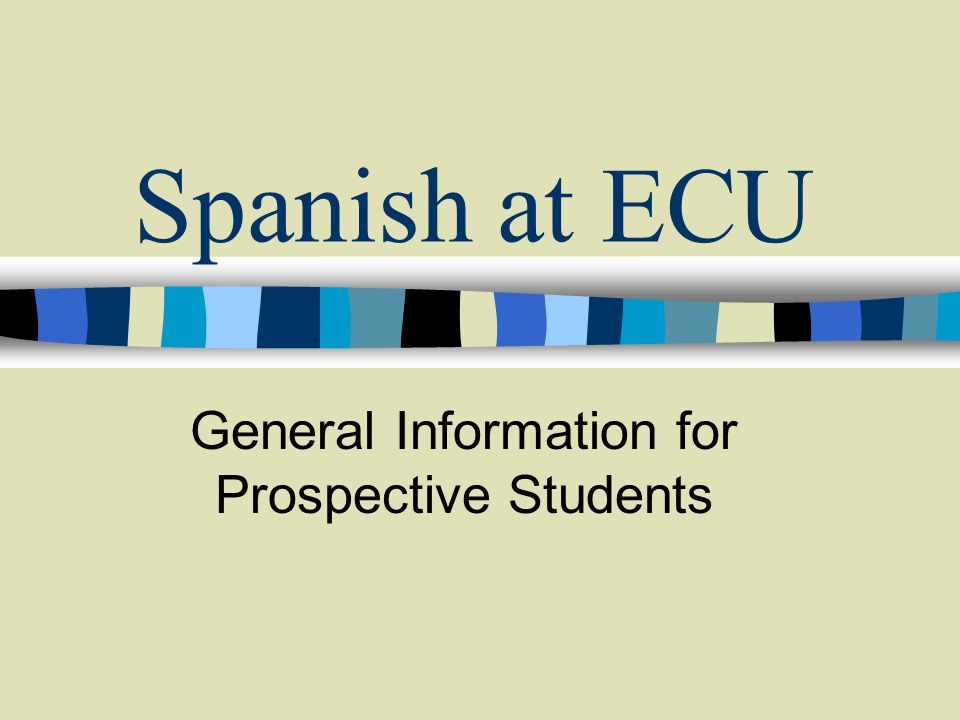 Spanish at ECU General Information for Prospective Students