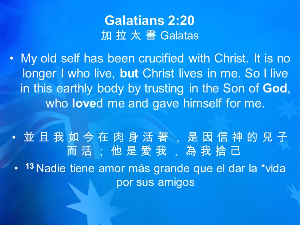 Galatians 2:20 加 拉 太 書 Galatas My old self has been crucified with Christ.