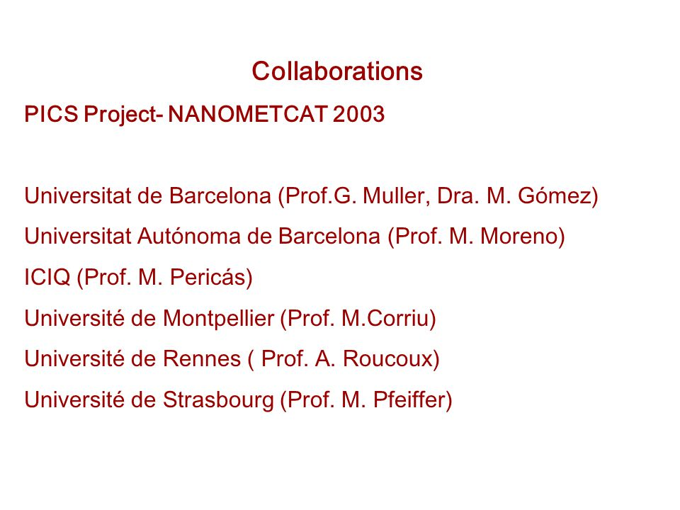 Collaborations PICS Project- NANOMETCAT 2003 Universitat de Barcelona (Prof.G.
