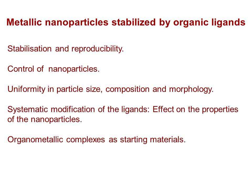 Metallic nanoparticles stabilized by organic ligands Stabilisation and reproducibility.