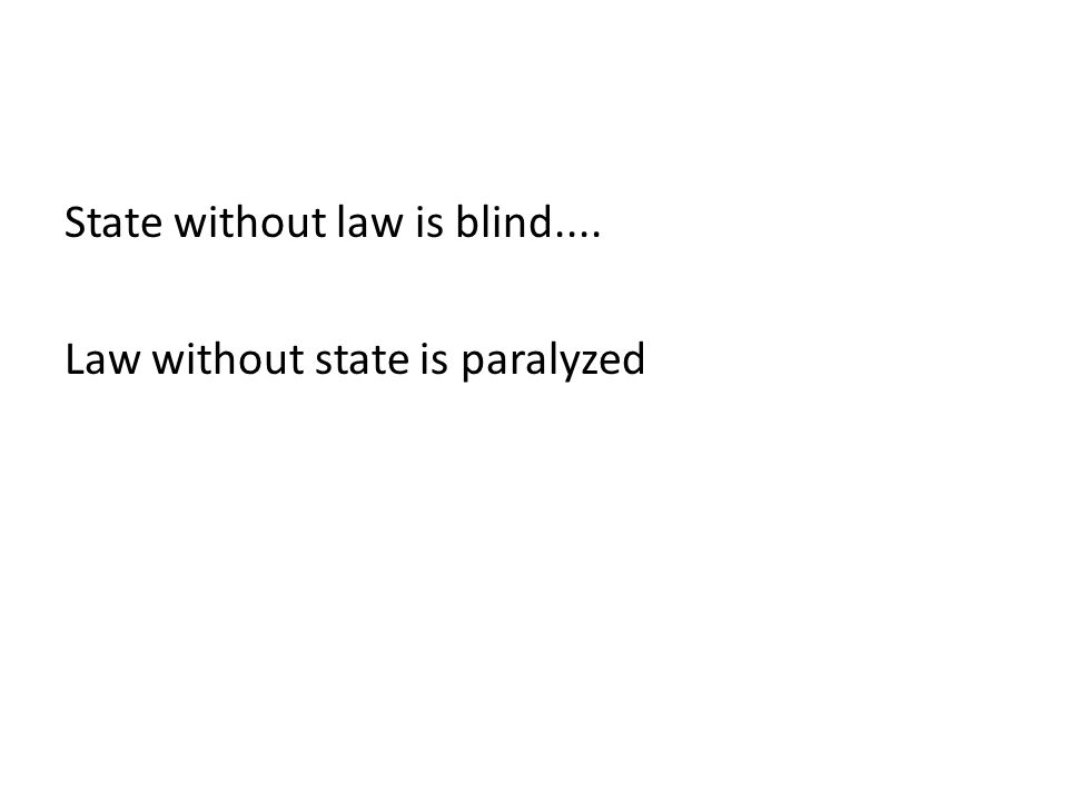 State without law is blind.... Law without state is paralyzed
