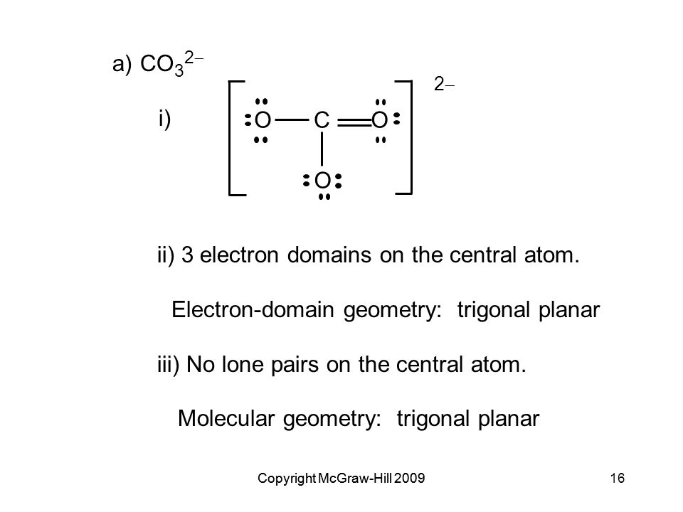 Copyright McGraw-Hill 200916Copyright McGraw-Hill 2009 a)CO 3 2  i) ii) 3 electron domains on the central atom.