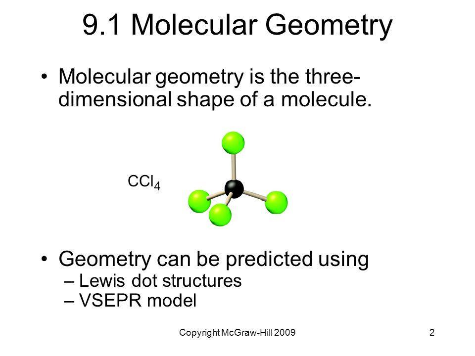 Copyright McGraw-Hill 20092 9.1 Molecular Geometry Molecular geometry is the three- dimensional shape of a molecule.