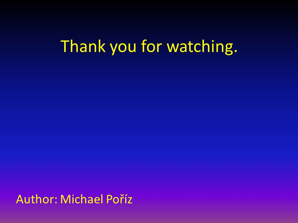 Thank you for watching. Author: Michael Poříz