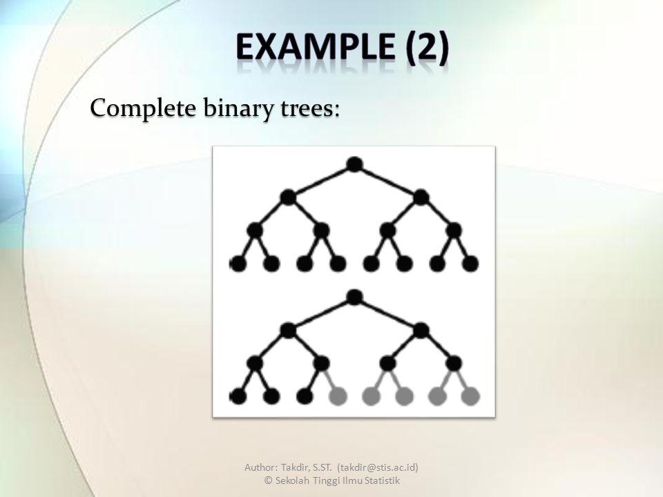 Author: Takdir, S.ST. (takdir@stis.ac.id) © Sekolah Tinggi Ilmu Statistik Complete binary trees: