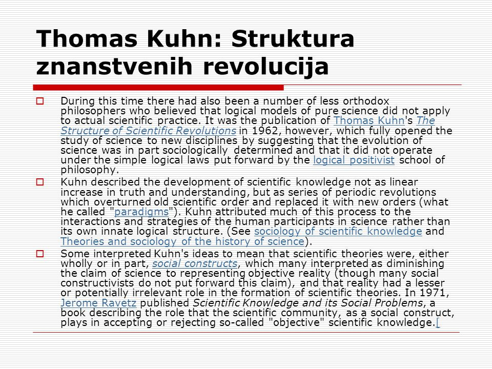 Thomas Kuhn: Struktura znanstvenih revolucija  During this time there had also been a number of less orthodox philosophers who believed that logical models of pure science did not apply to actual scientific practice.