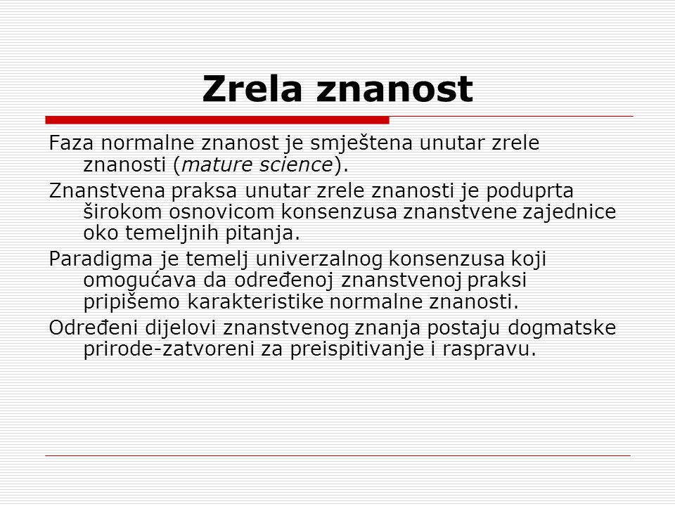 Zrela znanost Faza normalne znanost je smještena unutar zrele znanosti (mature science).