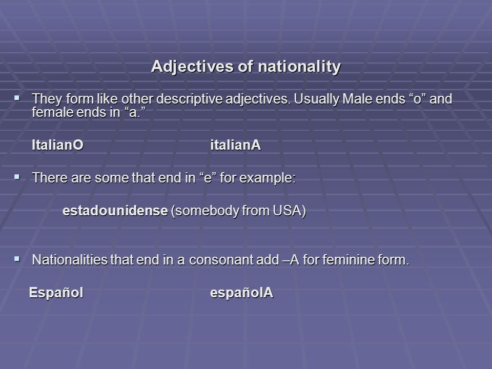 Adjectives of nationality  They form like other descriptive adjectives.
