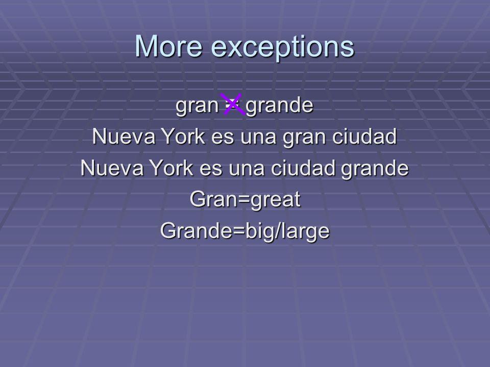 More exceptions gran = grande Nueva York es una gran ciudad Nueva York es una ciudad grande Gran=greatGrande=big/large