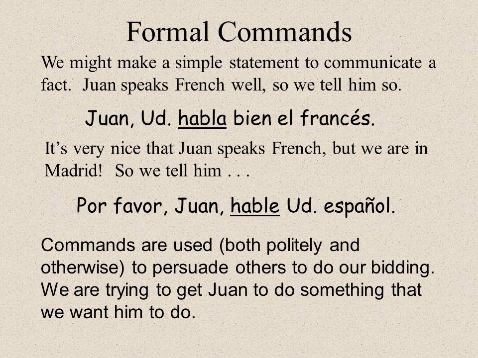 Por favor, Juan, hable Ud. español.