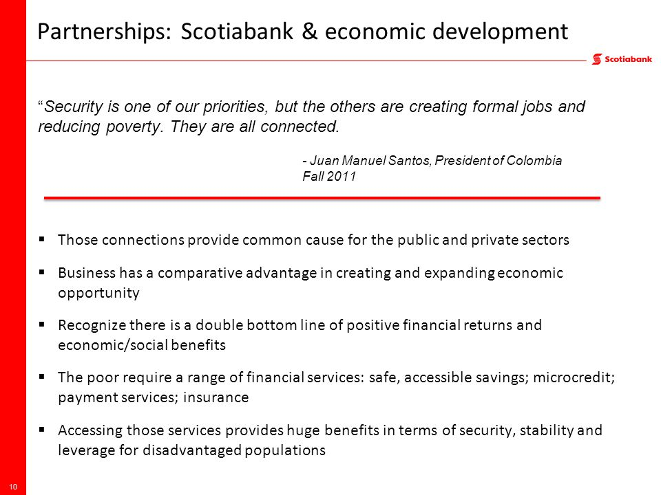 Partnerships: Scotiabank & economic development Security is one of our priorities, but the others are creating formal jobs and reducing poverty.