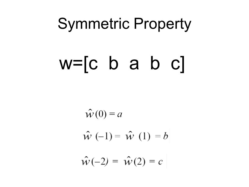 Symmetric Property w=[c b a b c]