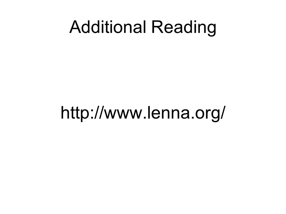 Additional Reading http://www.lenna.org/