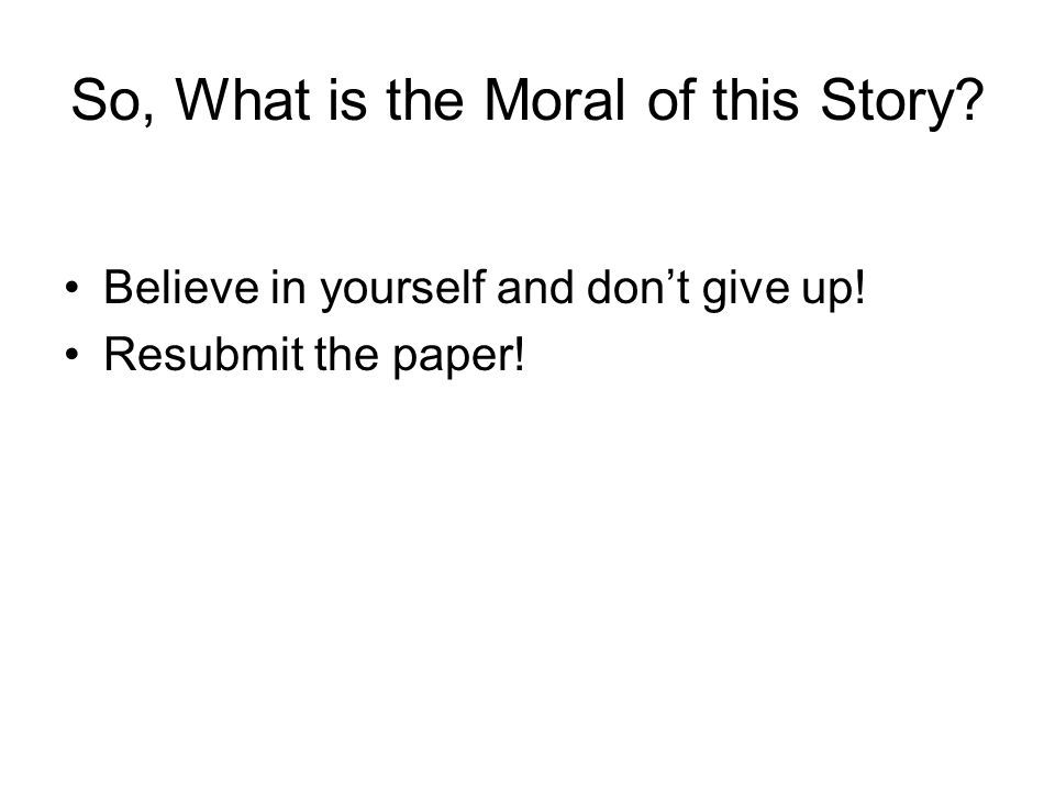 Believe in yourself and don't give up! Resubmit the paper!