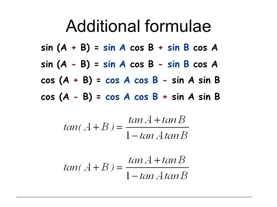 Additional formulae sin (A + B) = sin A cos B + sin B cos A sin (A - B) = sin A cos B - sin B cos A cos (A + B) = cos A cos B - sin A sin B cos (A - B) = cos A cos B + sin A sin B