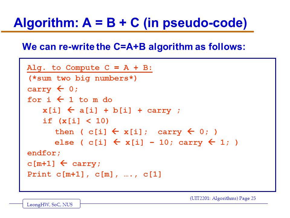 LeongHW, SoC, NUS (UIT2201: Algorithms) Page 25 Algorithm: A = B + C (in pseudo-code) We can re-write the C=A+B algorithm as follows: Alg.