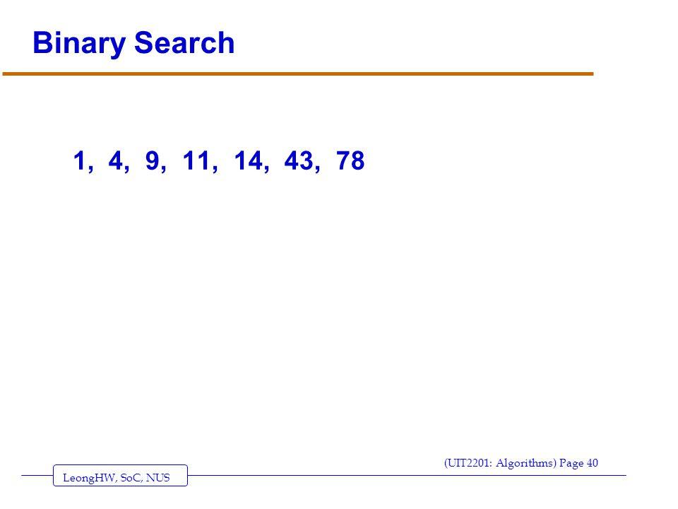 LeongHW, SoC, NUS (UIT2201: Algorithms) Page 40 Binary Search 1, 4, 9, 11, 14, 43, 78