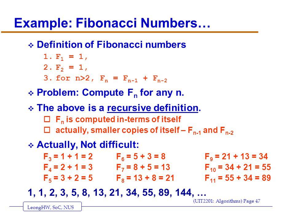LeongHW, SoC, NUS (UIT2201: Algorithms) Page 47 Example: Fibonacci Numbers…  Definition of Fibonacci numbers 1.F 1 = 1, 2.F 2 = 1, 3.for n>2, F n = F n-1 + F n-2  Problem: Compute F n for any n.
