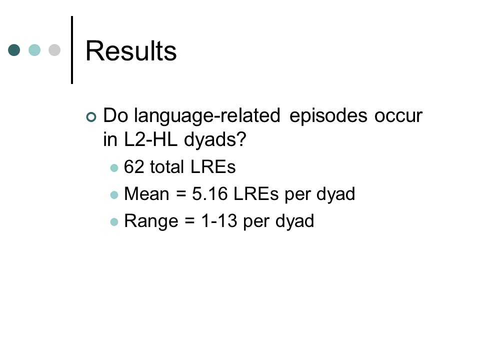 Results Do language-related episodes occur in L2-HL dyads.