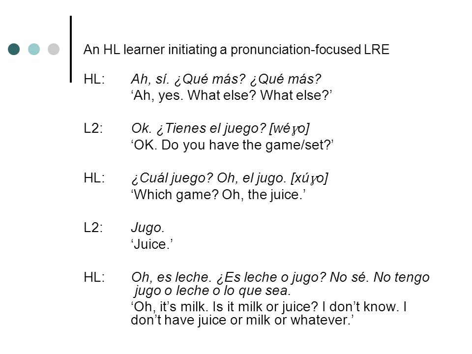 An HL learner initiating a pronunciation-focused LRE HL:Ah, sí.
