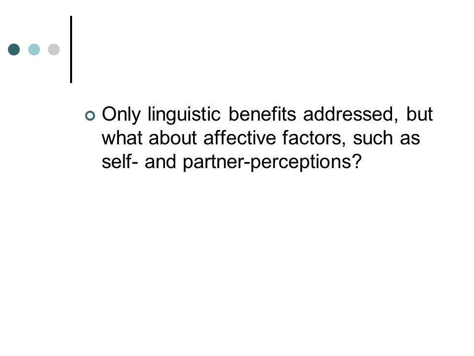 Only linguistic benefits addressed, but what about affective factors, such as self- and partner-perceptions