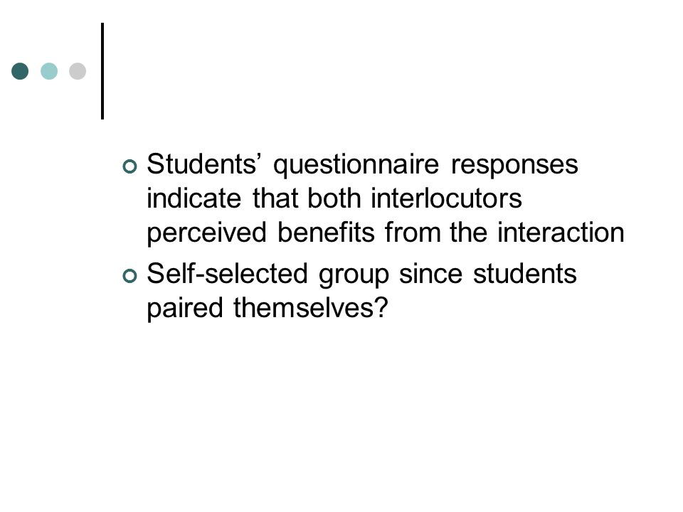 Students' questionnaire responses indicate that both interlocutors perceived benefits from the interaction Self-selected group since students paired themselves