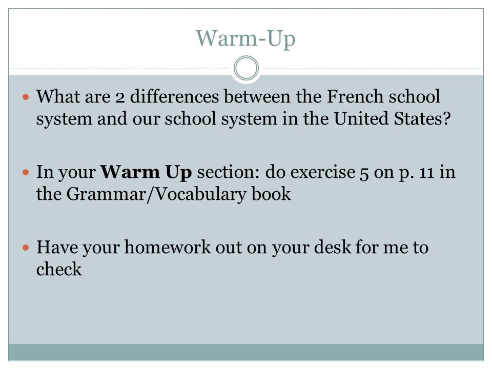Warm-Up What are 2 differences between the French school system and our school system in the United States.