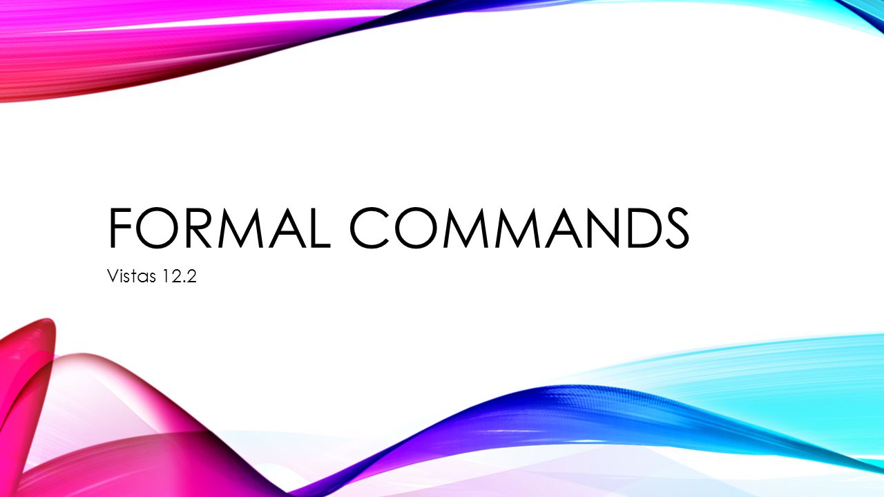 FORMAL COMMANDS There are two kinds of formal commands: Ud.